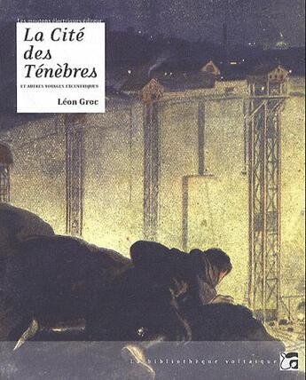 Couverture du livre « La cité des ténèbres et autres voyages excentriques » de Leon Groc aux éditions Moutons Electriques