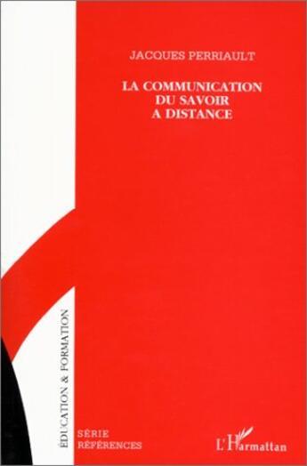 Couverture du livre « La communication du savoir à distance » de Jacques Perriault aux éditions L'harmattan