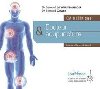 Couverture du livre « Cahiers cliniques ; douleur & acupuncture » de Bernard Cygler et Bernard De Wurstemberger aux éditions Jouvence