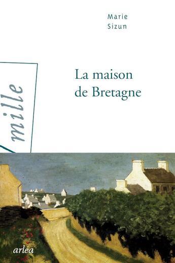 Couverture du livre « La maison de Bretagne » de Marie Sizun aux éditions Arlea