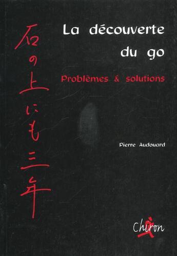 Couverture du livre « A La Decouverte Du Go ; Problemes Et Solutions » de Pierre Audouard aux éditions Chiron