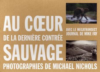 Couverture du livre « Au coeur de la dernière contrée sauvage » de Nick Nichols aux éditions National Geographic