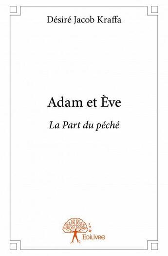 Couverture du livre « Adam et Eve ; la part du péché » de Desire Jacob Kraffa aux éditions Edilivre-aparis