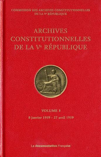 Couverture du livre « Archives constitutionnelles de la Ve République t.3 ; janvier 1959 - 27 avril 1959 » de Collectif aux éditions Documentation Francaise