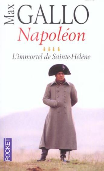 Couverture du livre « Napoleon T.4 ; L'Immortel De Sainte-Helene » de Max Gallo aux éditions Pocket