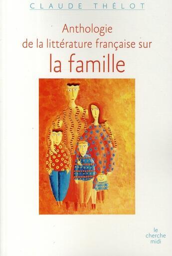 Couverture du livre « Anthologie de la littérature française sur la famille » de Claude Thelot aux éditions Cherche Midi
