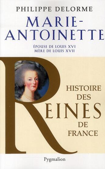 Couverture du livre « Marie-Antoinette ; épouse de Louis XVI et mère de Louis XVII » de Philippe Delorme aux éditions Pygmalion