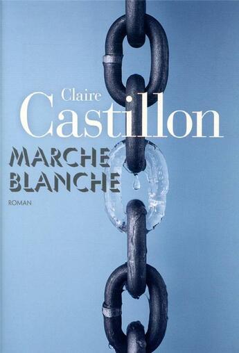 Couverture du livre « Marche blanche » de Claire Castillon aux éditions Gallimard