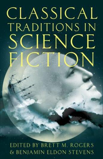 Couverture du livre « Classical Traditions in Science Fiction » de Brett M Rogers aux éditions Oxford University Press