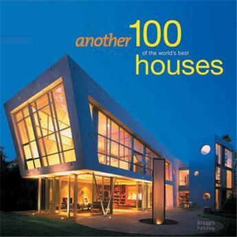 Couverture du livre « Another 100 of the world's best houses » de Images aux éditions Images Publishing