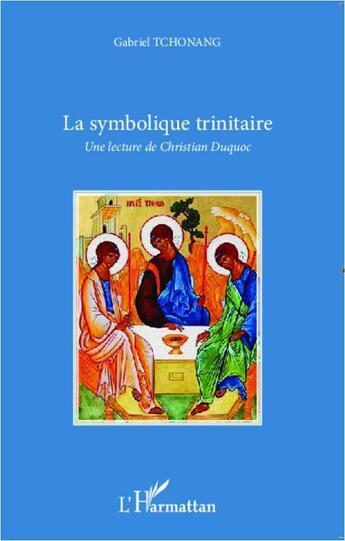Couverture du livre « La symbolique trinitaire ; une lecture de Christian Duquoc » de Gabriel Tchonang aux éditions L'harmattan