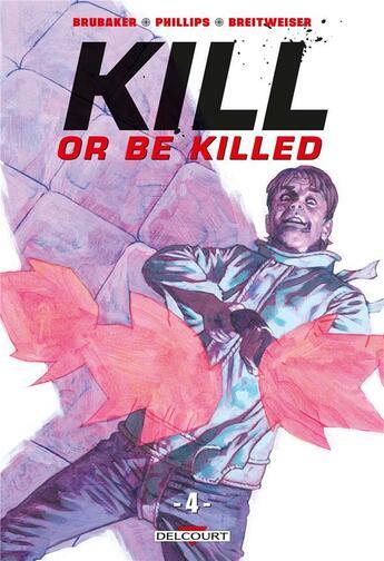 Couverture du livre « Kill or be killed T.4 » de Ed Brubaker et Sean Phillips aux éditions Delcourt