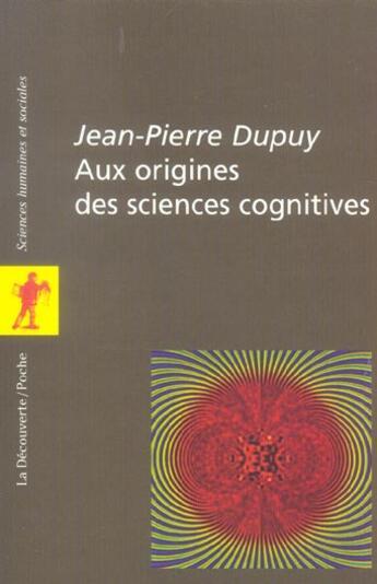 Couverture du livre « Aux Origines Des Sciences Cognitives » de Jean-Pierre Dupuy aux éditions La Decouverte