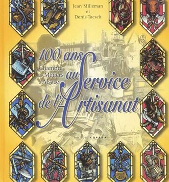 Couverture du livre « 100 ans au service de l'artisanat ; chambre de métiers d'Alsace » de Jean Milleman et Denis Taesch aux éditions Coprur