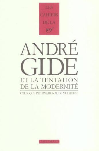 Couverture du livre « Les Cahiers De La Nrf ; André Gide Et La Tentation De La Moderniteé » de Collectif aux éditions Gallimard