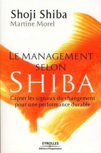 Couverture du livre « Le management selon shiba » de Shoji Shiba aux éditions Organisation