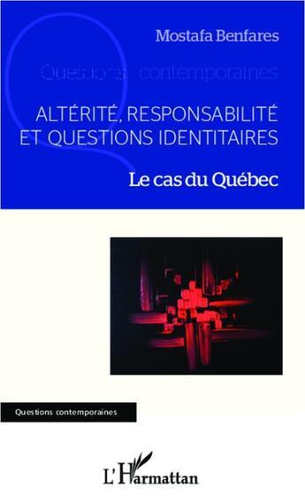 Couverture du livre « Altérité, responsabilité et questions identitaires ; le cas du Québec » de Mostafa Benfares aux éditions Harmattan