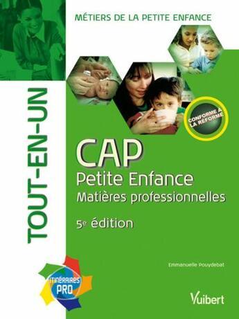 Couverture du livre « CAP petite enfance ; matières professionnelles tout en un (5e édition) » de Emmanuelle Pouydebat aux éditions Vuibert