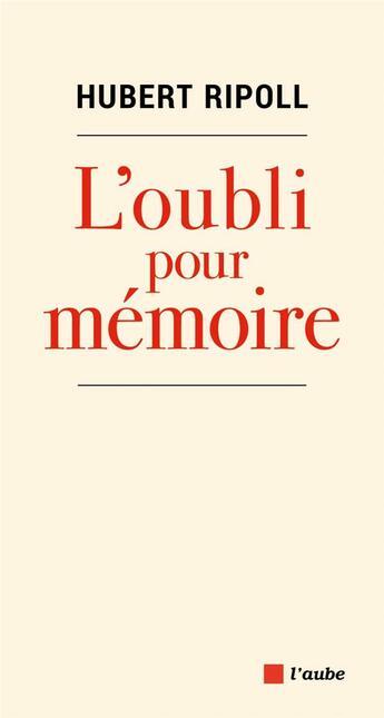 Couverture du livre « L'oubli pour mémoire » de Hubert Ripoll aux éditions Editions De L'aube