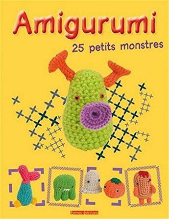 Couverture du livre « Amigurumi ; 25 petits monstres » de Collectif aux éditions Terres Editions