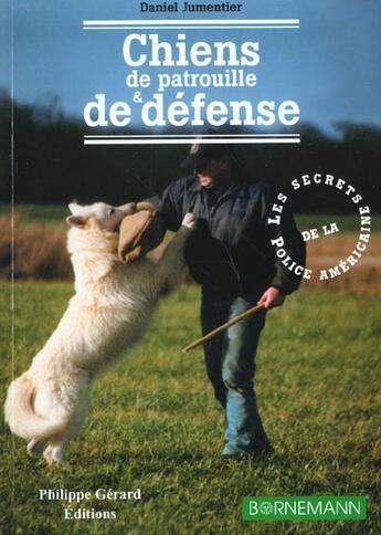 Couverture du livre « Chiens de patrouille et de defense » de Jumentier aux éditions Bornemann