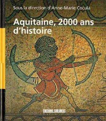 Couverture du livre « Aquitaine,2000 ans d'histoire » de Anne-Marie Cocula aux éditions Sud Ouest Editions