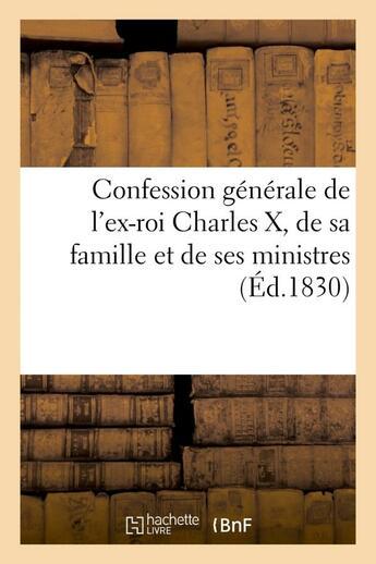 Couverture du livre « Confession generale de l'ex-roi charles x, de sa famille et de ses ministres suivie de la fameuse - » de  aux éditions Hachette Bnf