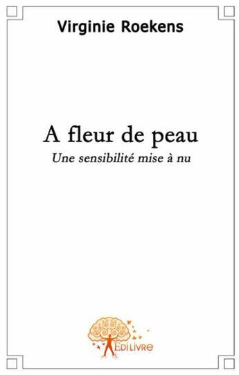 Couverture du livre « à fleur de peau » de Virginie Roekens aux éditions Edilivre-aparis