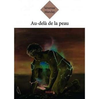 Couverture du livre « Au-Dela De La Peau » de Severine Marclay aux éditions Edilivre-aparis