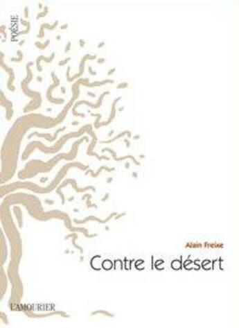 Couverture du livre « Contre le désert » de Alain Freixe aux éditions L'amourier