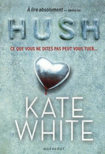 Couverture du livre « Hush, ce que vous ne dites pas peut vous tuer » de Kate White aux éditions Marabout