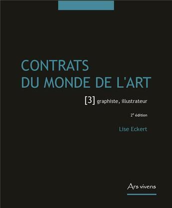 Couverture du livre « Contrats du monde de l'art t.3 ; graphiste, illustrateur (2e édition) » de Lise Eckert aux éditions Ars Vivens