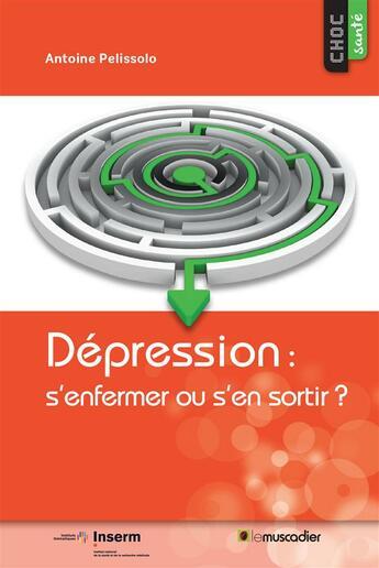 Couverture du livre « Dépression : s'enfermer ou s'en sortir ? » de Antoine Pelissolo aux éditions Le Muscadier