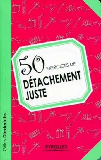 Couverture du livre « 50 exercices de détachement juste » de Gilles Diederichs aux éditions Eyrolles