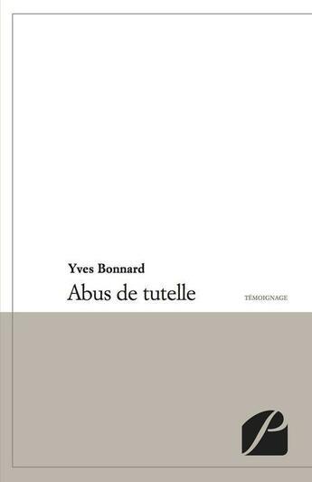 Couverture du livre « Abus de tutelle » de Yves Bonnard aux éditions Du Pantheon