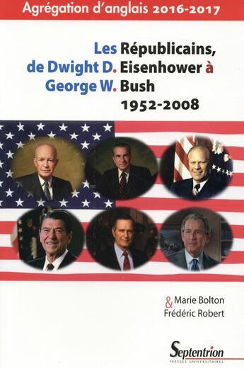 Couverture du livre « Les republicains de dwight d. eisenhower a george w. bush 1952-2008 - agregation d'anglais 2016-2017 » de Frederic Robert aux éditions Pu Du Septentrion