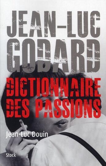 Couverture du livre « Jean-Luc Godard ; dictionnaire des passions » de Jean-Luc Douin aux éditions Stock