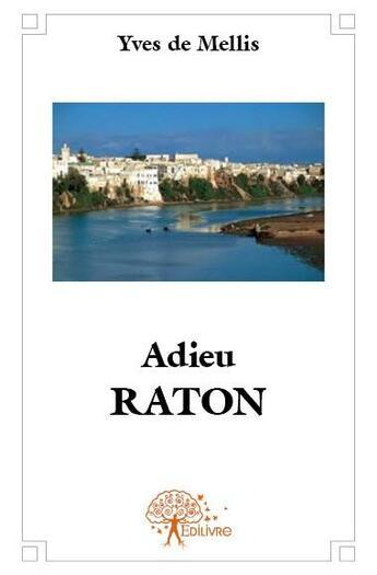 Couverture du livre « Adieu raton » de Yves De Mellis aux éditions Edilivre-aparis