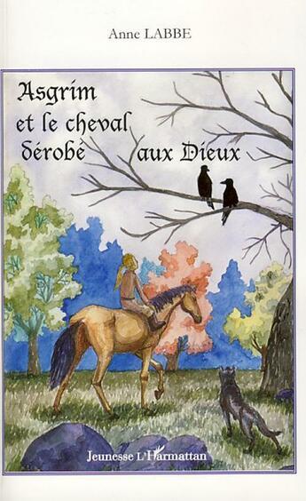 Couverture du livre « Asgrim et le cheval dérobé aux dieux » de Anne Labbe aux éditions L'harmattan