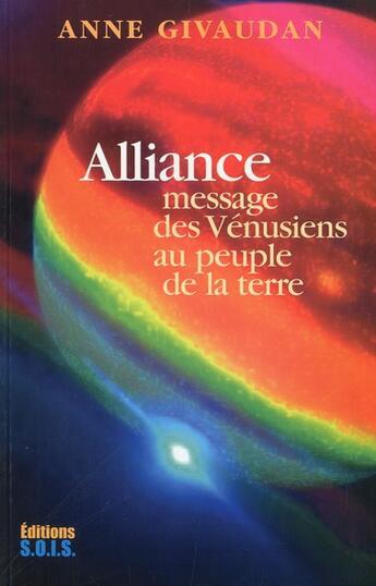 Couverture du livre « Alliance ; message des Vénusiens au peuple de la Terre » de Anne Givaudan aux éditions Sois