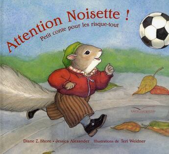 Couverture du livre « Attention noisette ; petit conte pour les risque-tout » de Diane Z Shore et Jessica Alexander et Teri Weidner aux éditions Gautier Languereau