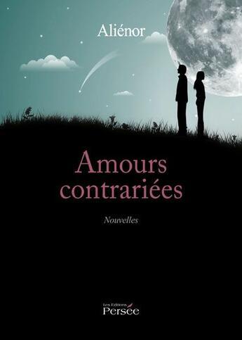 Couverture du livre « Amours contrariées » de Alienor aux éditions Persee