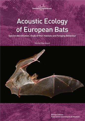 Couverture du livre « Acoustic ecology of european bats ; species identification, study of their habitats and foraging behaviour » de Michel Barataud aux éditions Biotope
