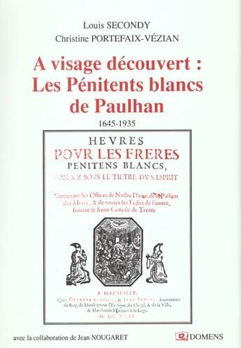 Couverture du livre « A Visage Decouvert ; Les Petinents Blancs De Paulhan 1645 - 1935 » de Christine Portefaix-Vezian et Louis Secondy aux éditions Domens