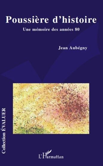 Couverture du livre « Poussière d'histoire ; une mémoire des années 80 » de Jean Aubegny aux éditions L'harmattan