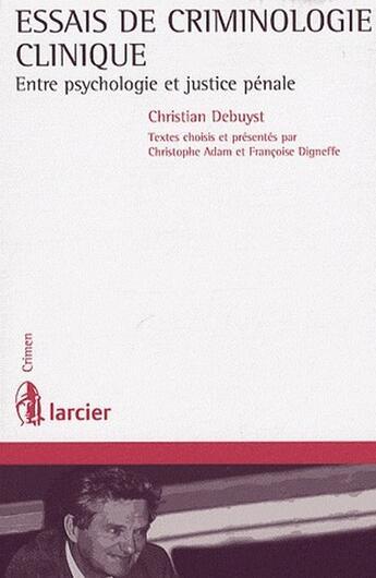 Couverture du livre « Essais de criminologie clinique ; entre psychologie et justice pénale » de Christian Debuyst aux éditions Larcier