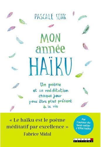Couverture du livre « Mon année haïku ; un poème et sa méditation chaque jour pour être plus présent à la vie » de Pascale Senk aux éditions Leduc.s