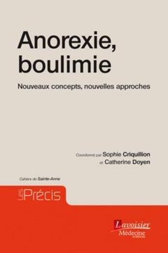 Couverture du livre « Anorexie, boulimie : nouveaux concepts, nouvelles approches » de Catherine Doyen et Sophie Criquillion aux éditions Medecine Sciences Publications