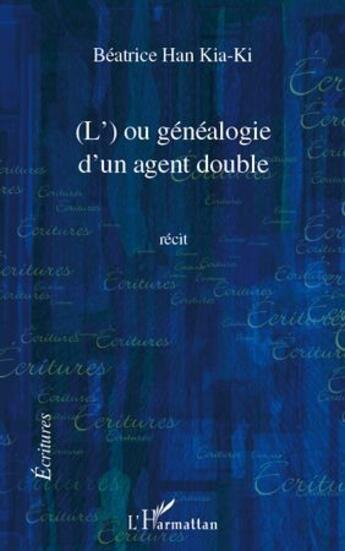 Couverture du livre « (l') ou généalogie d'un agent double » de Beatrice Han Kia-Ki aux éditions L'harmattan