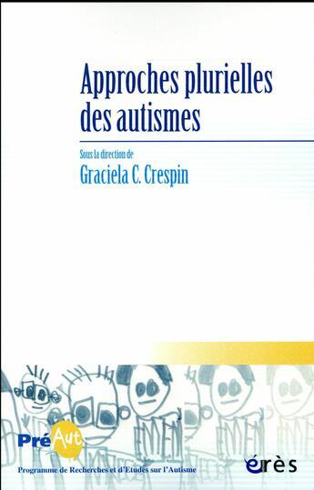 Couverture du livre « Approches plurielles des autismes » de Les Cahiers De Preaut aux éditions Eres